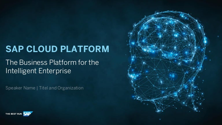 SAP Cloud Platform The Business Platform for the