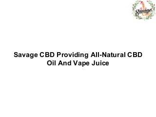 Savage CBD Providing All-Natural CBD Oil And Vape Juice