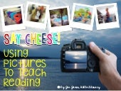 Say Cheese! Using Pictures to Teach Reading