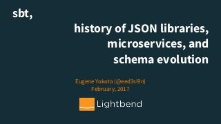 sbt history of json libraries microservices and schema evolution
