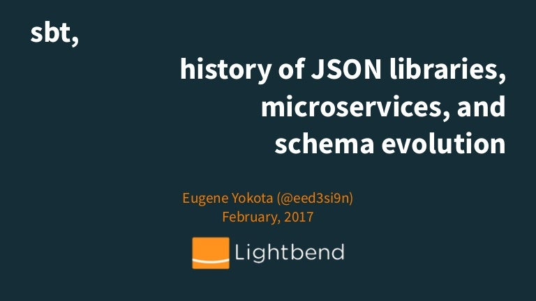 sbt, history of JSON libraries, microservices, and schema evolution (…