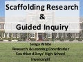 Scaffolding Research and Guided Inquiry