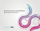 Social Currency in the B2B World 2013: Building Strong Brands
