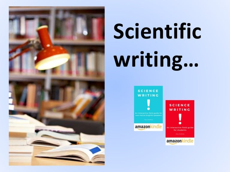 scientific writing in english The format and structure presented here is a general one the various scientific journals, and oftentimes specific disciplines, utilize slightly different formats and/or writing styles mastery of the format presented here will enable you to adapt easily to most journal- or discipline-specific formats.