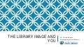 SCLA Presentation - The Library Image and YOU