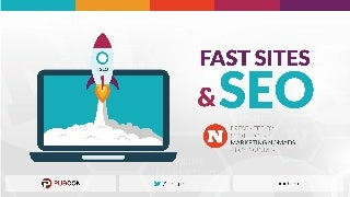 Fast Sites and SEO - PubCon 2017