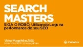 Search Masters Brasil 2015 - SIGA O ROBÔ: Utilizando Logs na performance do seu SEO