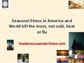 Seasonal stress in america and world kill the most, not cold, heat or flu