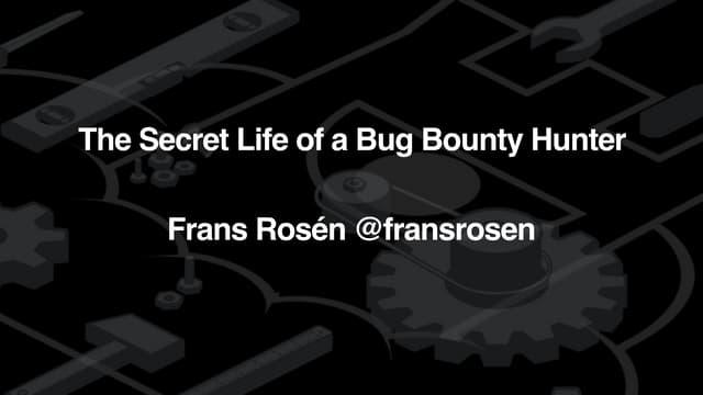 The Secret Life of a Bug Bounty Hunter – Frans Rosén @ Security Fest 2016