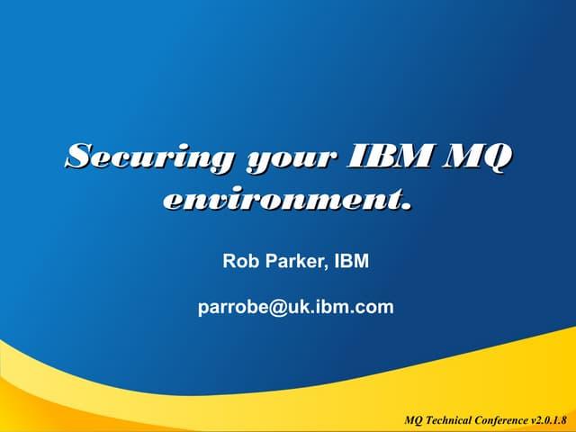 Securing your IBM MQ environment.