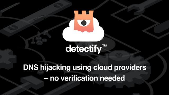 DNS hijacking using cloud providers – No verification needed