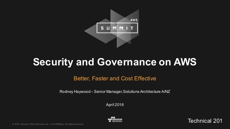 Security & Governance on AWS – Better, Faster, and Cost Effective - T…