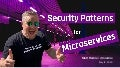Security Patterns for Microservice Architectures - London Java Community 2020