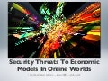Security Threats To Economic Models In Online Worlds