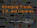 Emerging Trends, 2.0, and Libraries