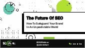 The Future of SEO: How to Safeguard Your Brand in an Unpredictable World