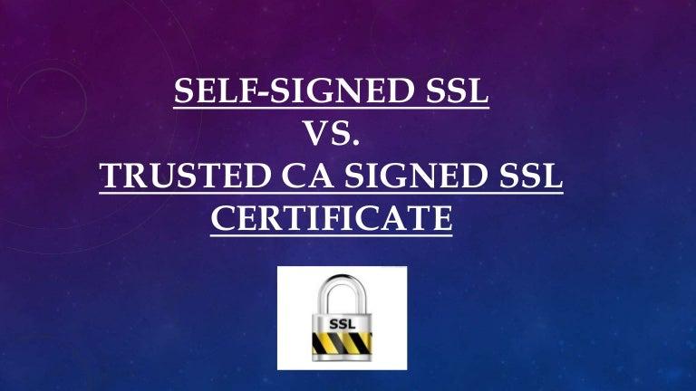 Self Signed Ssl Versus Trusted Ca Signed Ssl Certificate
