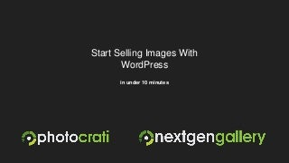 Start Selling Images With WordPress in Under 10 Minutes (WordCamp Philly, 2015)