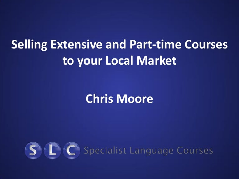 Selling Part Time Courses To Your Local Market Chris Moore