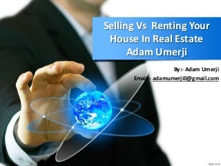 Selling Vs Renting Your House In Real Estate ~ Adam Umerji