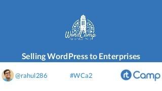 Selling WordPress to Enterprises by Rahul Bansal @ WordCamp Ann Arbor