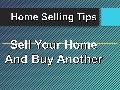 Home Selling Tips: How to Sell Your Home and Buy Another at the Same Time