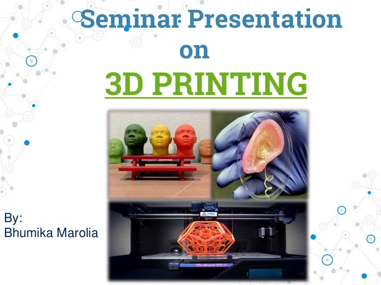 Seminar presentation on 3d printing.