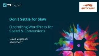 David Vogelpohl — Optimizing WordPress for Speed & Conversions