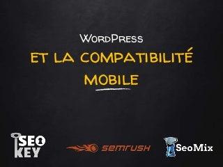 WordPress et la compatibilité mobile - Semrush & SeoMix