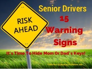 Senior Drivers - 15 Warning Signs It's Time To Take The Keys