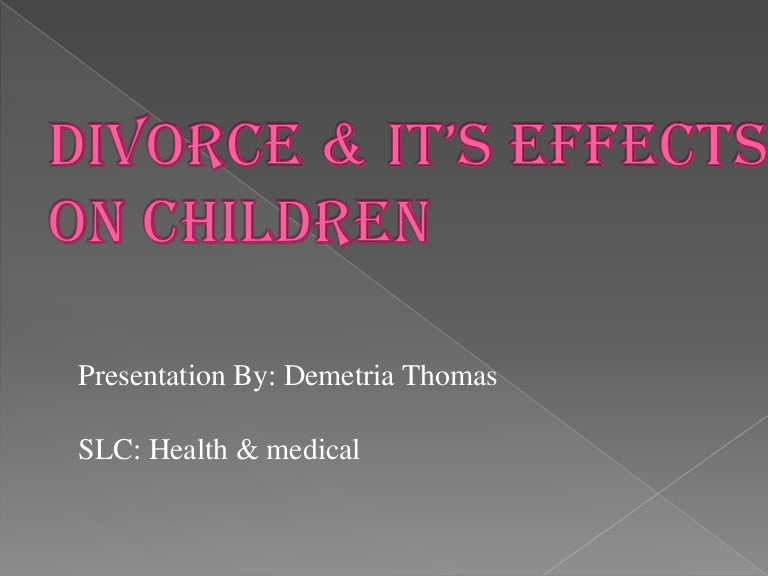 divorce effect children essay Divorce: its' effects on children today, divorce has become widespread due to the various issues prevailing in the society however, sometimes, parents never stop.