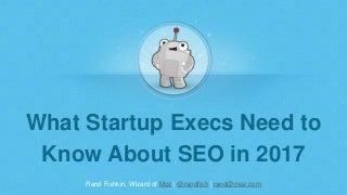 What Startup Execs Need to Know About SEO in 2017