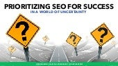 Prioritizing SEO for Success in a World of Uncertainty #UploadConf