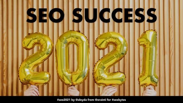 SEO Success in 2021 for #SEObytes @semrush and @_nitman