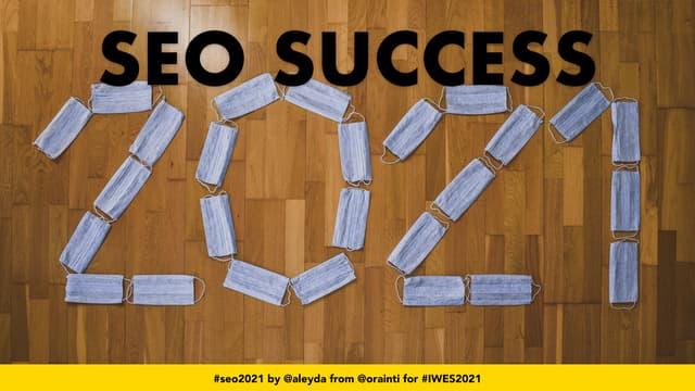 SEO Success in 2021 - #IWES2021