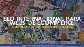 SEO international para Webs de E-Commerce #Monetiza20