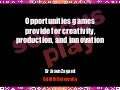 Opportunities games provide for creativity, production, and innovation