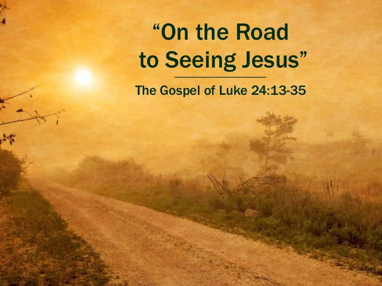 "Sermon Slide Deck: ""On the Road to Seeing Jesus"" (Luke 24:13-35)"