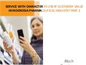 Service with character to creat customer value in indonesia pharmaceutical industry part 2