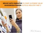 Service with character to creat customer value in indonesia pharmaceutical industry part 3