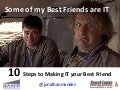 10 Steps to Making IT Your Best Friend