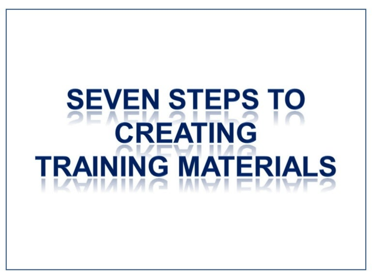 seven steps to creating training materials