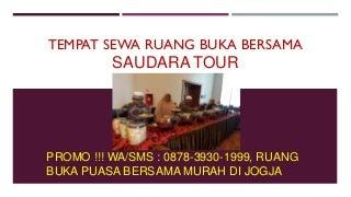 PROMO BULAN RAMADHAN!!! WA/SMS : 0878-3930-1999, Tempat Buka Puasa Di Yogyakarta