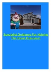 Specialist Guidance For Helping The Home Business!