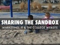 Sharing the Sandbox: Marketing, IT & the College Website
