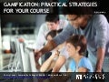 """Gamification: Practical Strategies for Your Courses"" (Nov. 21, 2014)"