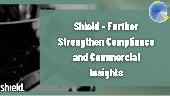 Shield - Further Strengthen Compliance and Commercial Insights