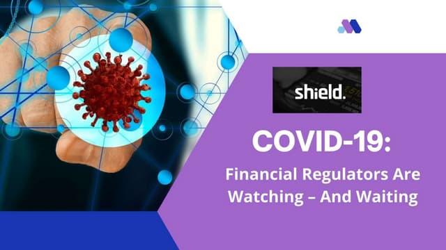 Shield - Regulatory response to COVID-19