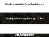 Shop for rent on golf course road gurgaon  9650129697