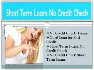 Short Term Loans- No Credit Check Loans- Need Loan For Bad Credit
